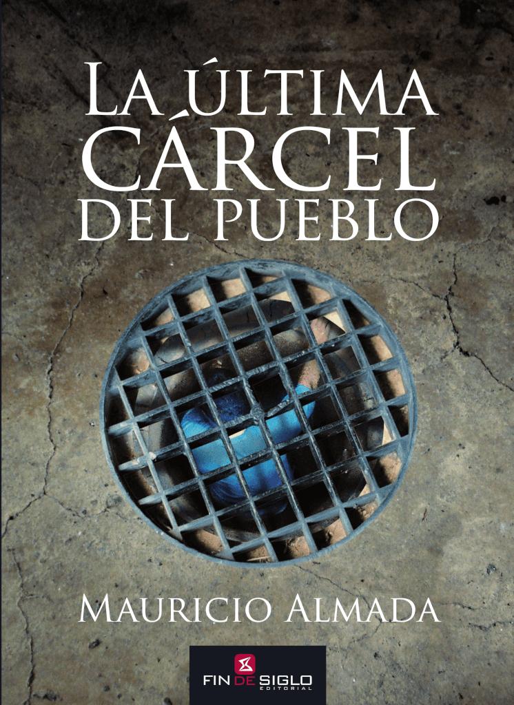 """Adelanto del libro """"La última cárcel del pueblo"""" de Mauricio Almada"""