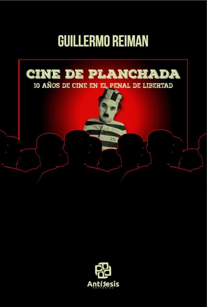 10 años de cine en el Penal de LibertadCINE DE PLANCHADApor Guillermo Reiman