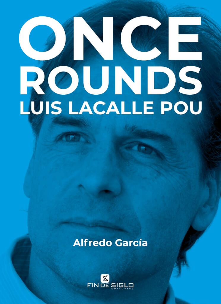 Adelanto exclusivo del libro     ONCE ROUNDS – LUIS LACALLE POU