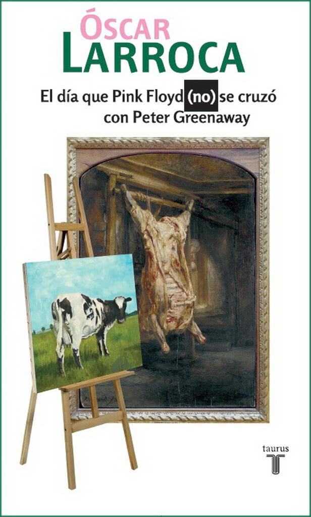 El arte, entre Pink Floyd y Peter Greenaway de Oscar Larroca